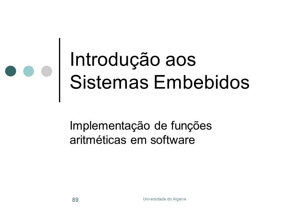 Universidade do Algarve 89 Introdução aos Sistemas Embebidos Implementação de funções aritméticas em software