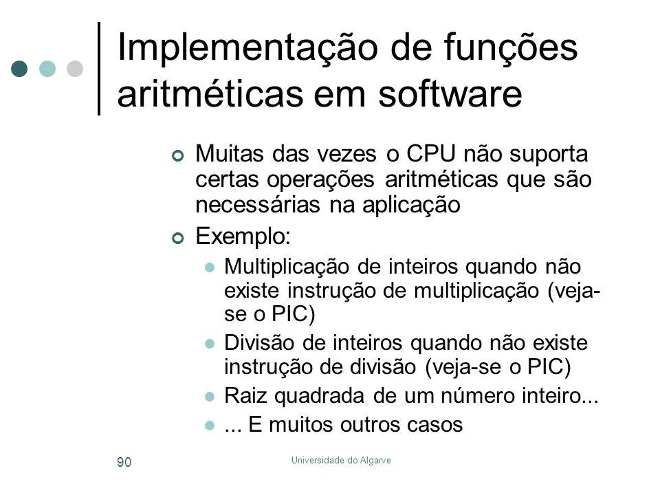 Universidade do Algarve 90 Implementação de funções aritméticas em software Muitas das vezes o CPU não suporta certas operações aritméticas que são ne
