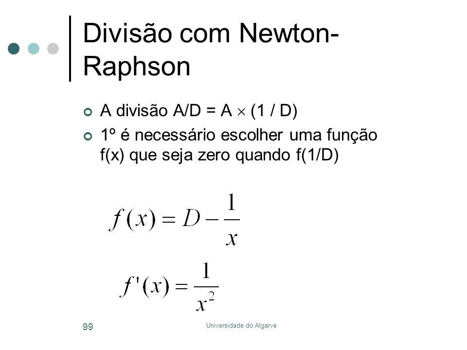 Universidade do Algarve 99 Divisão com Newton- Raphson A divisão A/D = A  (1 / D) 1º é necessário escolher uma função f(x) que seja zero quando f(1/D