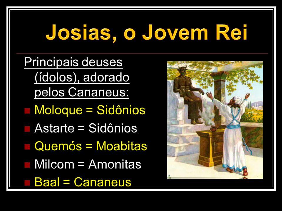 Principais deuses (ídolos), adorado pelos Cananeus:  Moloque = Sidônios  Astarte = Sidônios  Quemós = Moabitas  Milcom = Amonitas  Baal = Cananeu