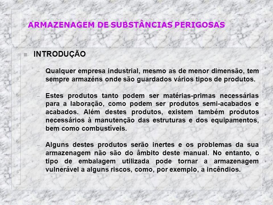 ARMAZENAGEM DE SUBSTÂNCIAS PERIGOSAS n INTRODUÇÃO – Qualquer empresa industrial, mesmo as de menor dimensão, tem sempre armazéns onde são guardados vá