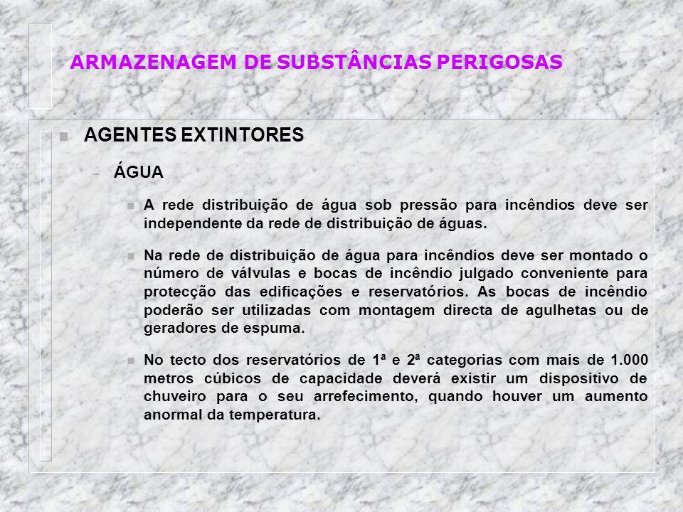 n AGENTES EXTINTORES – ÁGUA n A rede distribuição de água sob pressão para incêndios deve ser independente da rede de distribuição de águas. n Na rede