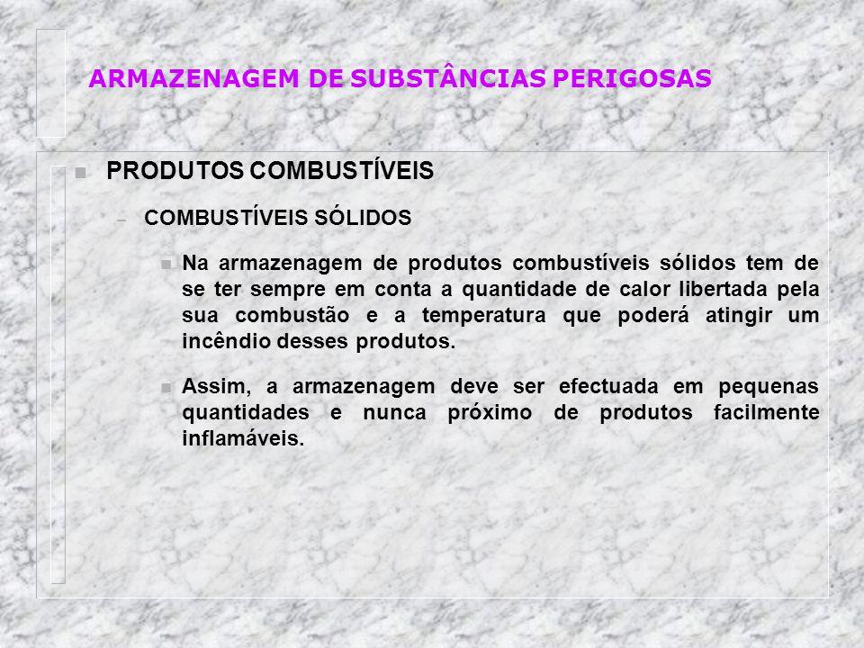 n PRODUTOS COMBUSTÍVEIS – COMBUSTÍVEIS SÓLIDOS n Na armazenagem de produtos combustíveis sólidos tem de se ter sempre em conta a quantidade de calor l