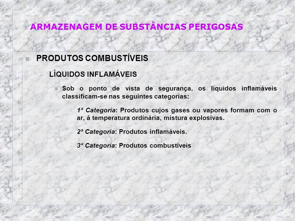 n PRODUTOS COMBUSTÍVEIS – LÍQUIDOS INFLAMÁVEIS n Sob o ponto de vista de segurança, os líquidos inflamáveis classificam-se nas seguintes categorias: –