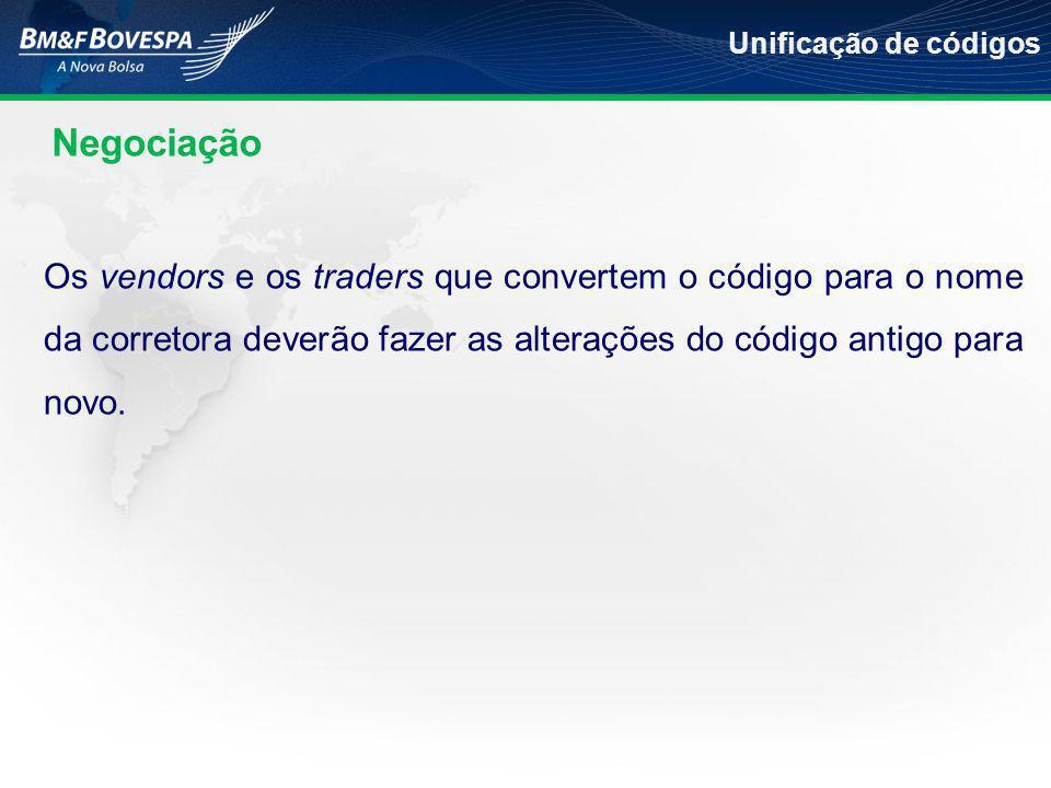 Negociação Unificação de códigos Os vendors e os traders que convertem o código para o nome da corretora deverão fazer as alterações do código antigo