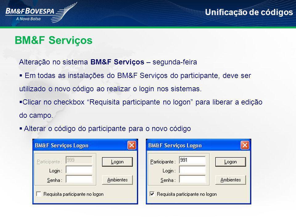 BM&F Serviços Unificação de códigos Alteração no sistema BM&F Serviços – segunda-feira  Em todas as instalações do BM&F Serviços do participante, deve ser utilizado o novo código ao realizar o login nos sistemas.
