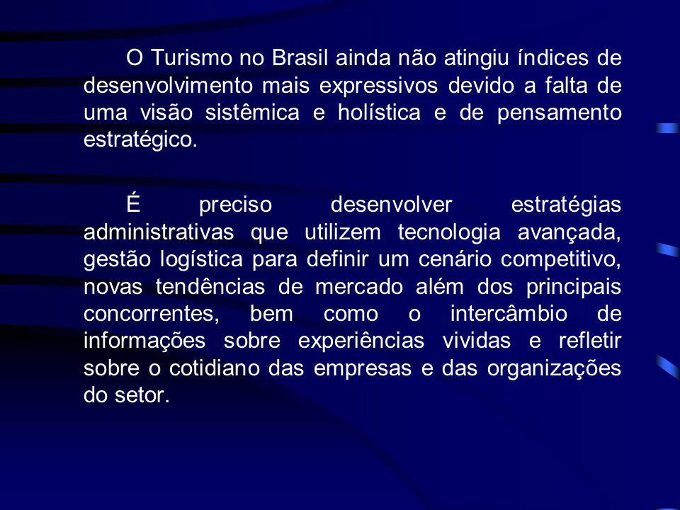O Turismo no Brasil ainda não atingiu índices de desenvolvimento mais expressivos devido a falta de uma visão sistêmica e holística e de pensamento estratégico.