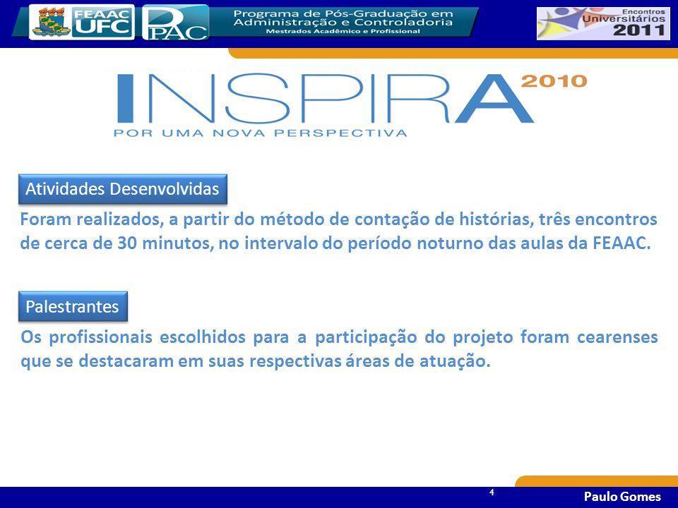 44 4 Paulo Gomes Foram realizados, a partir do método de contação de histórias, três encontros de cerca de 30 minutos, no intervalo do período noturno das aulas da FEAAC.