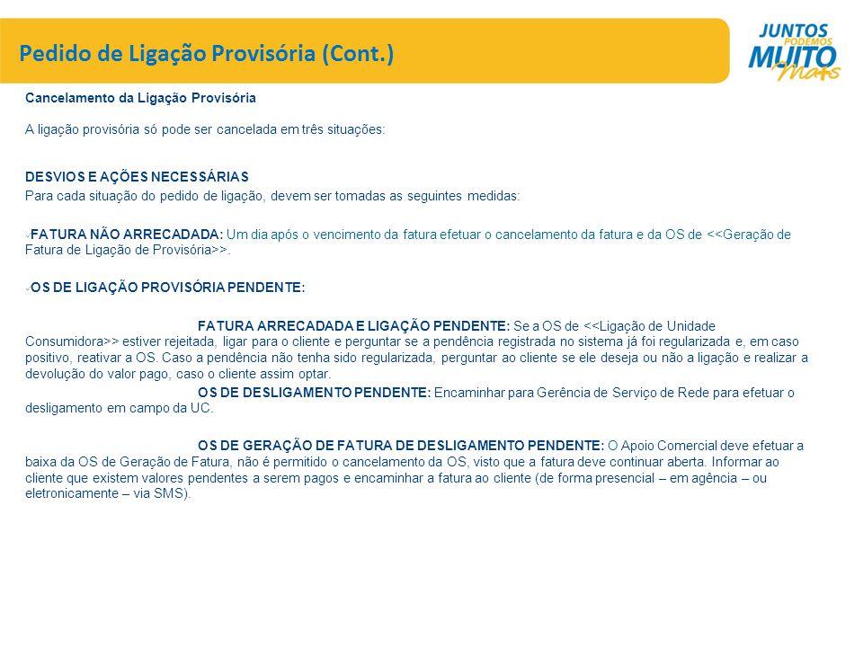 Pedido de Ligação Provisória (Cont.) Cancelamento da Ligação Provisória A ligação provisória só pode ser cancelada em três situações: DESVIOS E AÇÕES