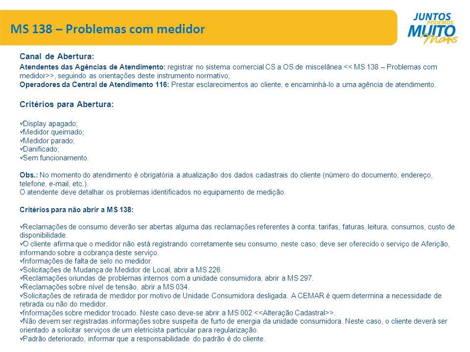 MS 138 – Problemas com medidor Canal de Abertura: Atendentes das Agências de Atendimento: registrar no sistema comercial CS a OS de miscelânea >, segu