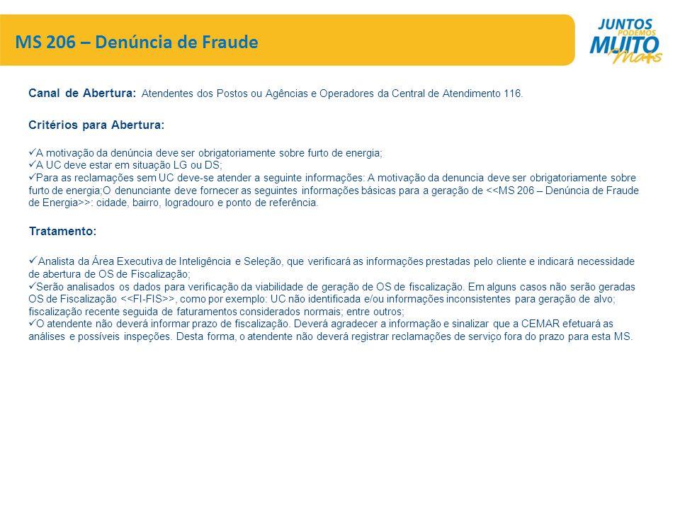 MS 206 – Denúncia de Fraude Canal de Abertura: Atendentes dos Postos ou Agências e Operadores da Central de Atendimento 116. Critérios para Abertura: