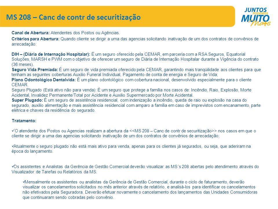 MS 208 – Canc de contr de securitização Canal de Abertura: Atendentes dos Postos ou Agências. Critérios para Abertura: Quando cliente se dirigir a uma