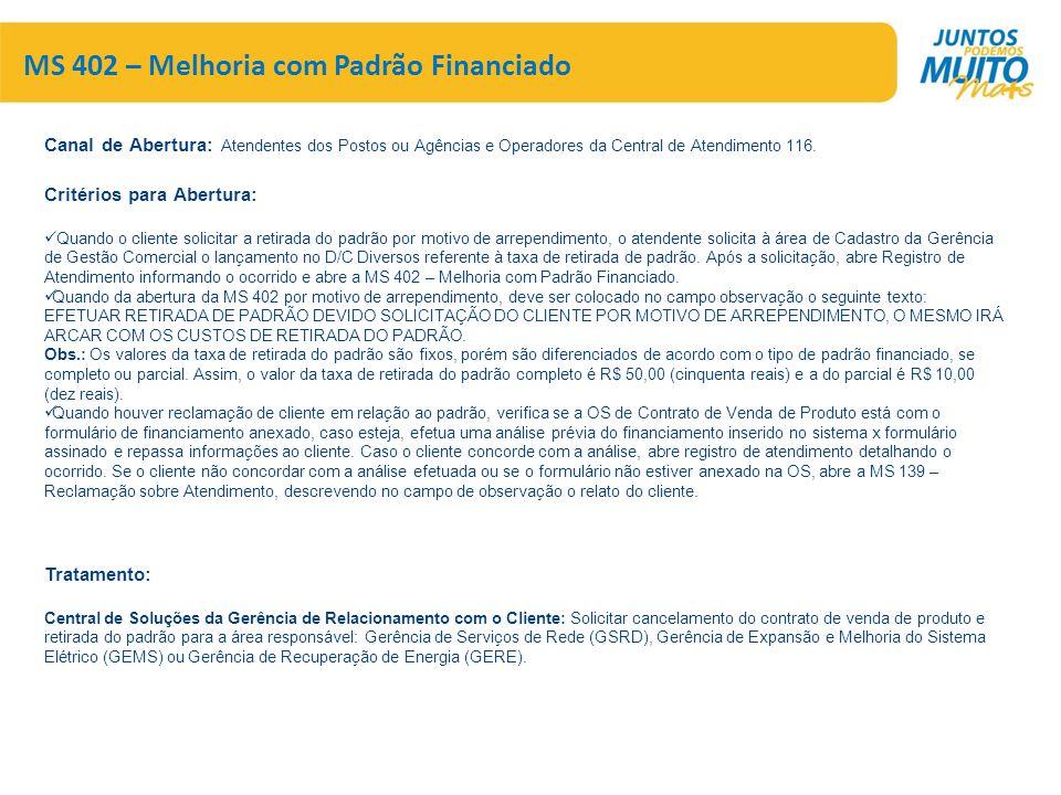 MS 402 – Melhoria com Padrão Financiado Canal de Abertura: Atendentes dos Postos ou Agências e Operadores da Central de Atendimento 116. Critérios par