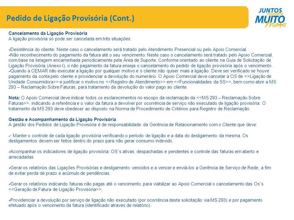 Pedido de Ligação Provisória (Cont.) Cancelamento da Ligação Provisória A ligação provisória só pode ser cancelada em três situações:  Desistência do