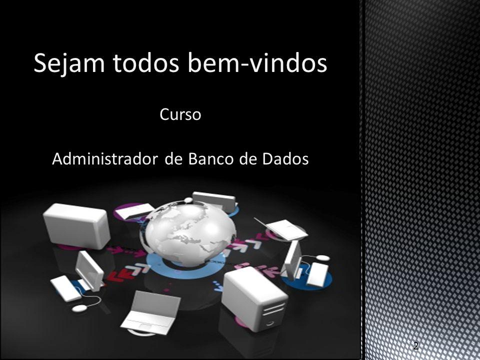 Sejam todos bem-vindos Curso Administrador de Banco de Dados 2