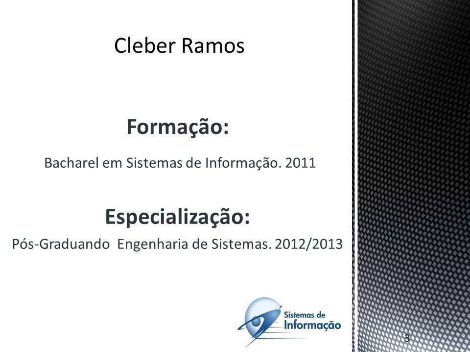 Formação: Bacharel em Sistemas de Informação. 2011 Especialização: Pós-Graduando Engenharia de Sistemas. 2012/2013 3