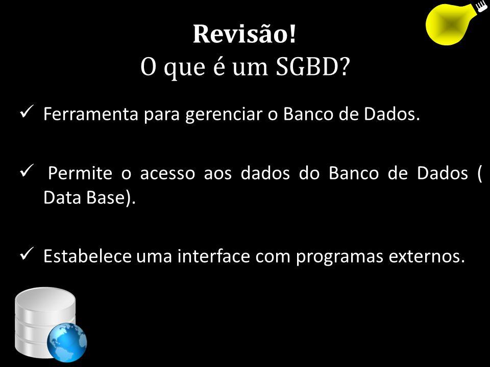 Revisão! O que é um SGBD?  Ferramenta para gerenciar o Banco de Dados.  Permite o acesso aos dados do Banco de Dados ( Data Base).  Estabelece uma