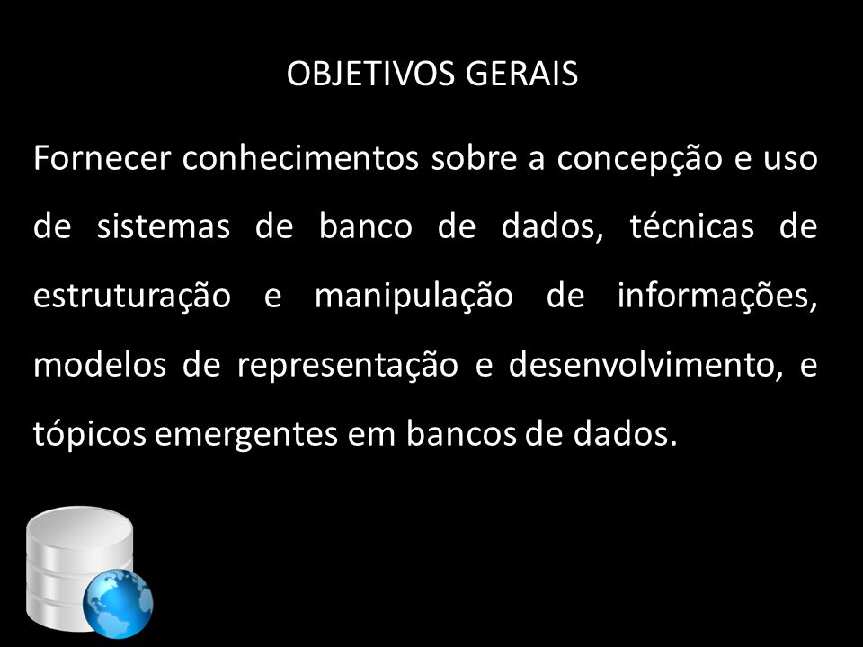 Objetivos Específico • 1.Compreender o papel de um Administrador de Banco de Dados • 2.