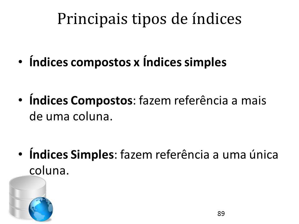 Principais tipos de índices • Índices compostos x Índices simples • Índices Compostos: fazem referência a mais de uma coluna. • Índices Simples: fazem
