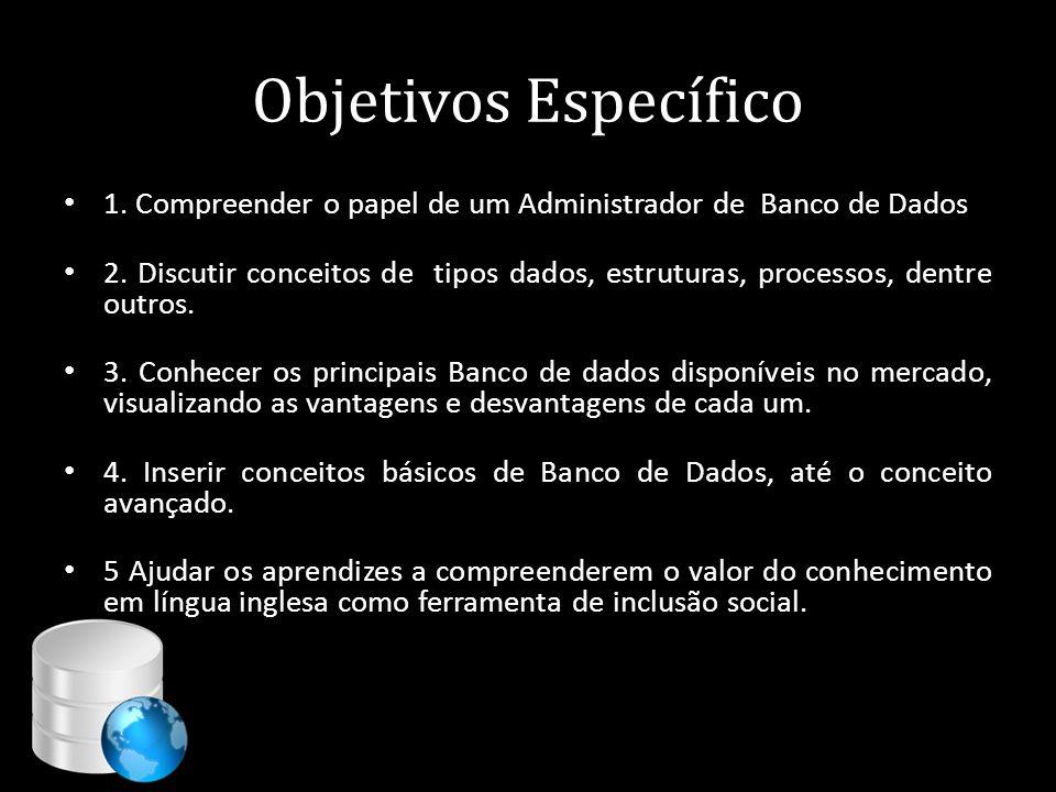 Objetivos Específico • 1. Compreender o papel de um Administrador de Banco de Dados • 2. Discutir conceitos de tipos dados, estruturas, processos, den