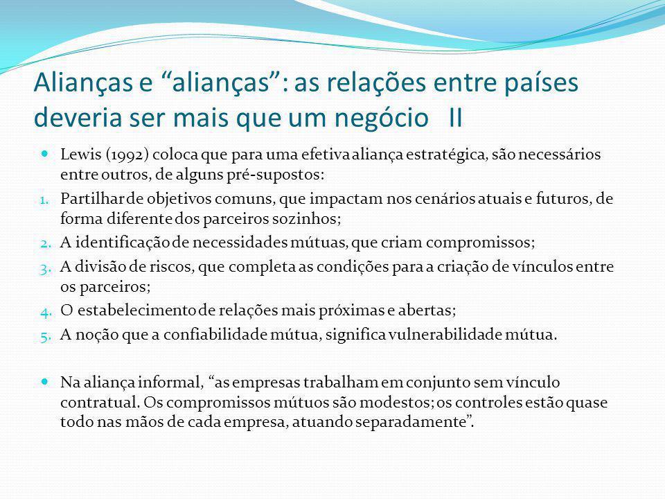 """Alianças e """"alianças"""": as relações entre países deveria ser mais que um negócio II  Lewis (1992) coloca que para uma efetiva aliança estratégica, são"""