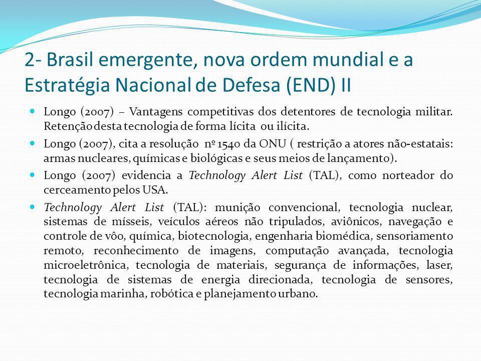 2- Brasil emergente, nova ordem mundial e a Estratégia Nacional de Defesa (END) II  Longo (2007) – Vantagens competitivas dos detentores de tecnologi