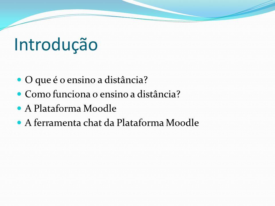 Introdução  O que é o ensino a distância?  Como funciona o ensino a distância?  A Plataforma Moodle  A ferramenta chat da Plataforma Moodle