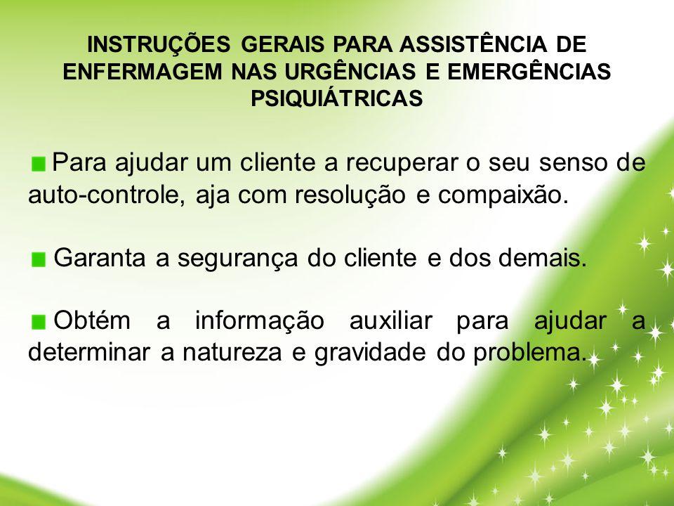 INSTRUÇÕES GERAIS PARA ASSISTÊNCIA DE ENFERMAGEM NAS URGÊNCIAS E EMERGÊNCIAS PSIQUIÁTRICAS Para ajudar um cliente a recuperar o seu senso de auto-cont