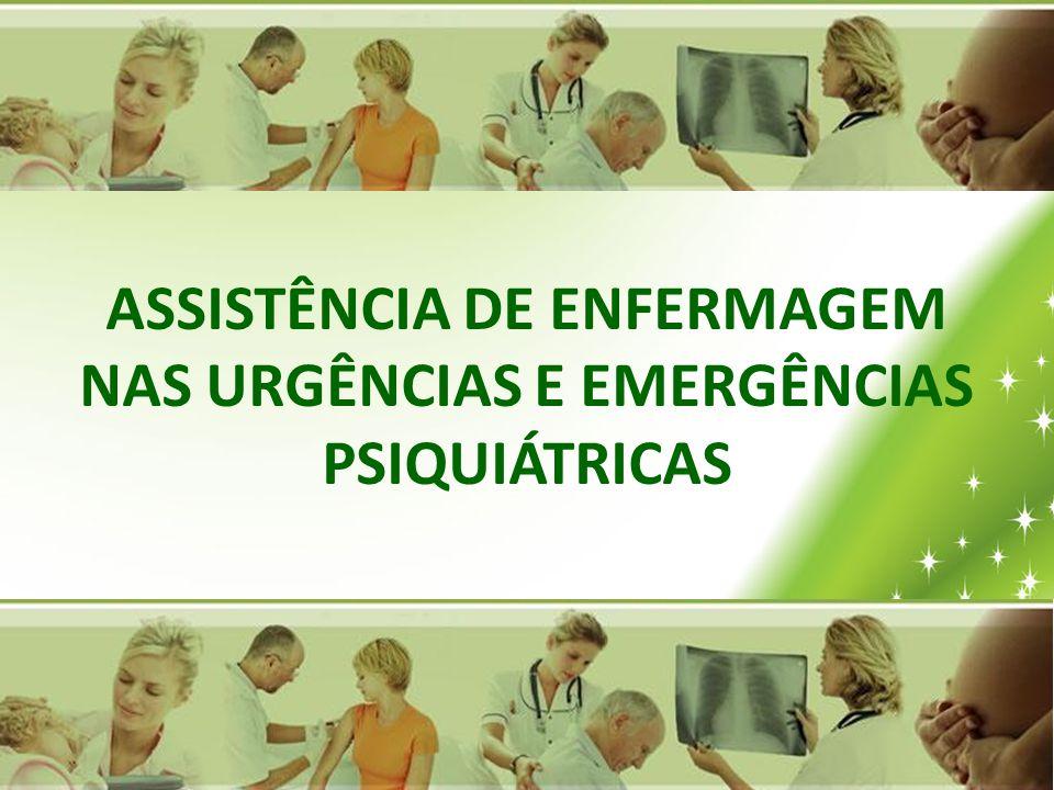 ASSISTÊNCIA DE ENFERMAGEM NAS URGÊNCIAS E EMERGÊNCIAS PSIQUIÁTRICAS