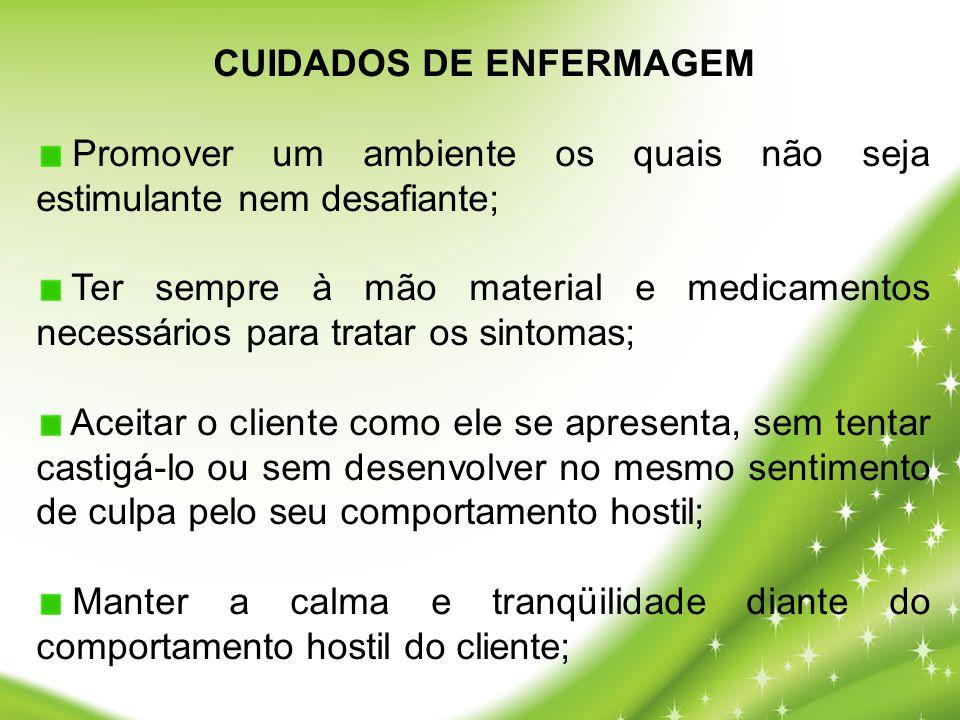 CUIDADOS DE ENFERMAGEM Promover um ambiente os quais não seja estimulante nem desafiante; Ter sempre à mão material e medicamentos necessários para tr