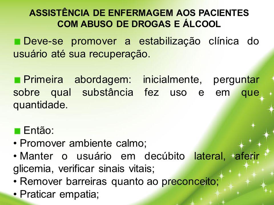 ASSISTÊNCIA DE ENFERMAGEM AOS PACIENTES COM ABUSO DE DROGAS E ÁLCOOL Deve-se promover a estabilização clínica do usuário até sua recuperação. Primeira