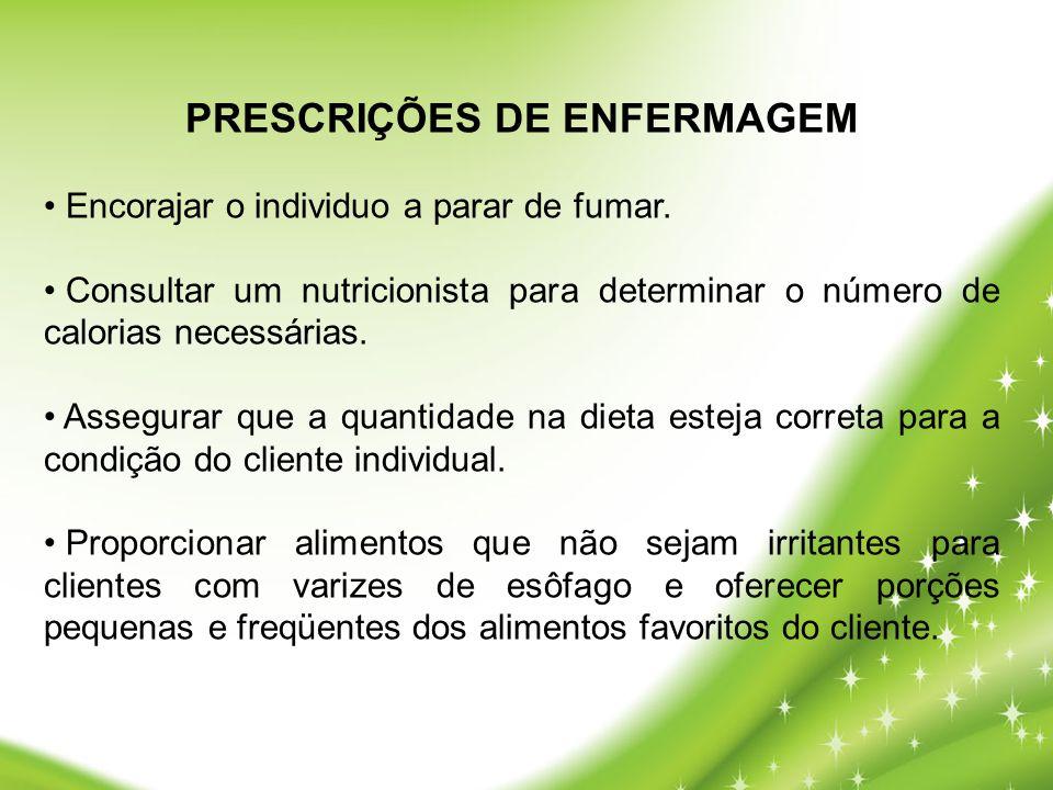 PRESCRIÇÕES DE ENFERMAGEM • Encorajar o individuo a parar de fumar. • Consultar um nutricionista para determinar o número de calorias necessárias. • A