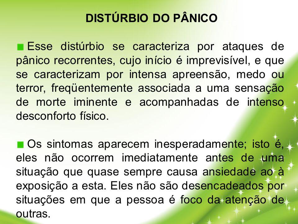 Esse distúrbio se caracteriza por ataques de pânico recorrentes, cujo início é imprevisível, e que se caracterizam por intensa apreensão, medo ou terr