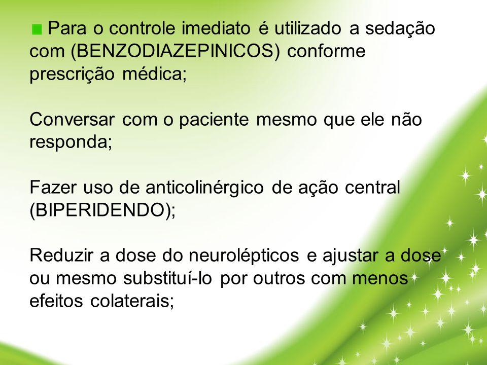 Para o controle imediato é utilizado a sedação com (BENZODIAZEPINICOS) conforme prescrição médica; Conversar com o paciente mesmo que ele não responda