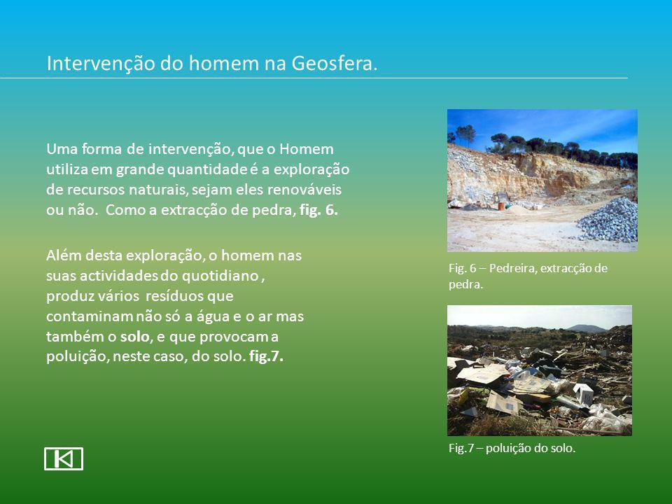Intervenção do homem na Geosfera. Uma forma de intervenção, que o Homem utiliza em grande quantidade é a exploração de recursos naturais, sejam eles r