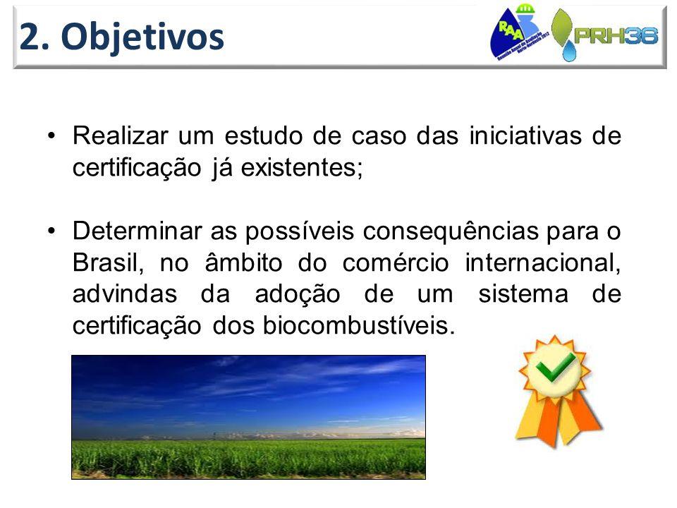 2. Objetivos •Realizar um estudo de caso das iniciativas de certificação já existentes; •Determinar as possíveis consequências para o Brasil, no âmbit