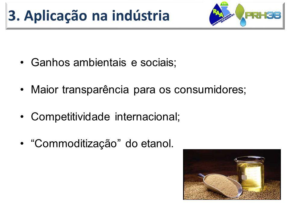 """3. Aplicação na indústria •Ganhos ambientais e sociais; •Maior transparência para os consumidores; •Competitividade internacional; •""""Commoditização"""" d"""