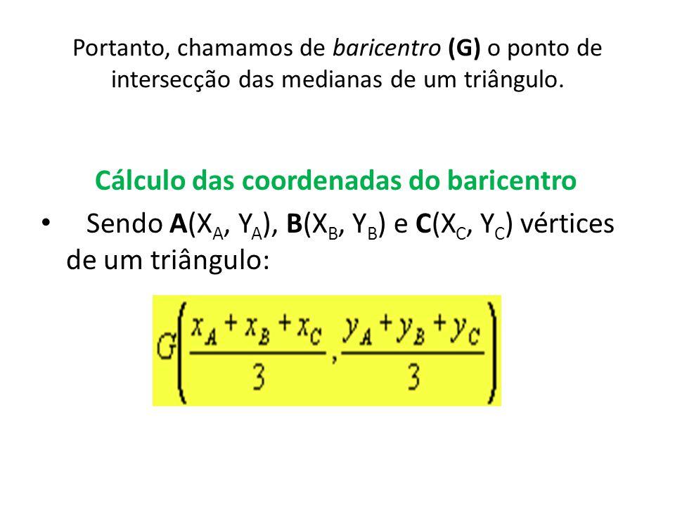 Portanto, chamamos de baricentro (G) o ponto de intersecção das medianas de um triângulo.