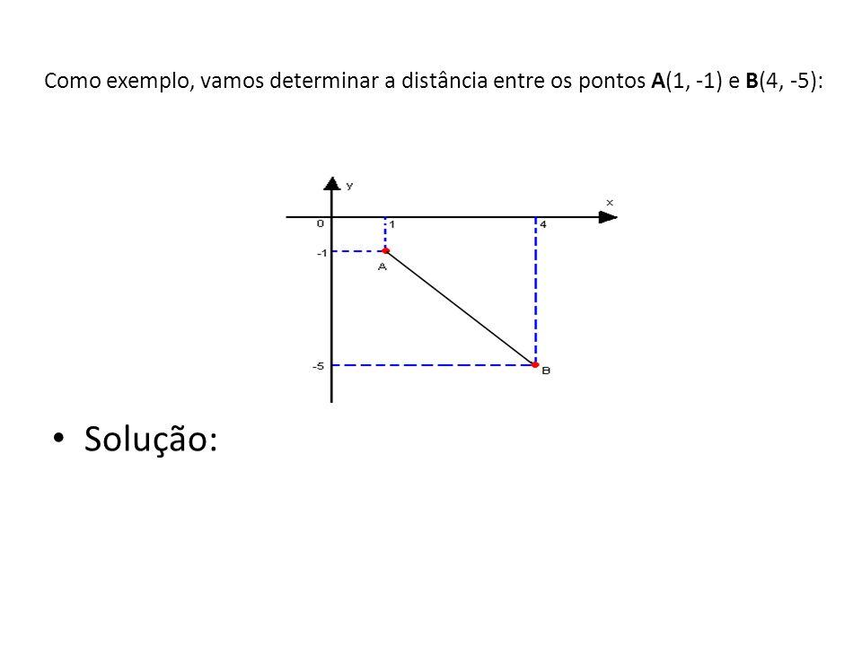 Como exemplo, vamos determinar a distância entre os pontos A(1, -1) e B(4, -5): • Solução: