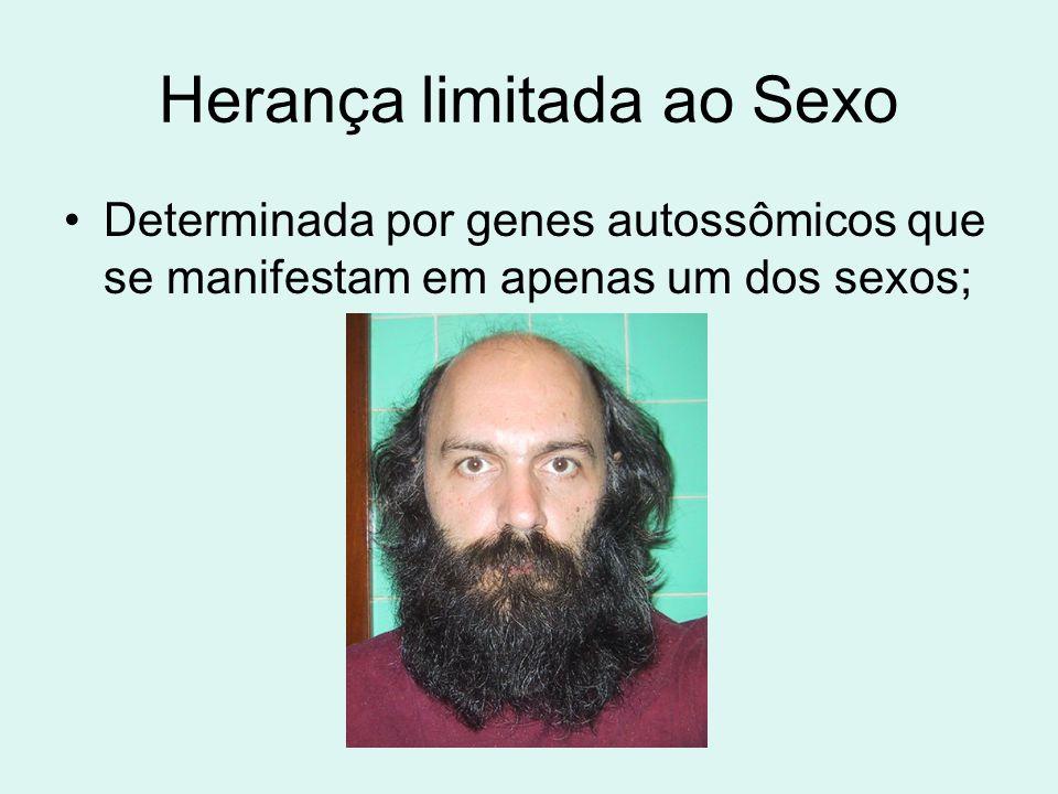 Herança limitada ao Sexo •Determinada por genes autossômicos que se manifestam em apenas um dos sexos;
