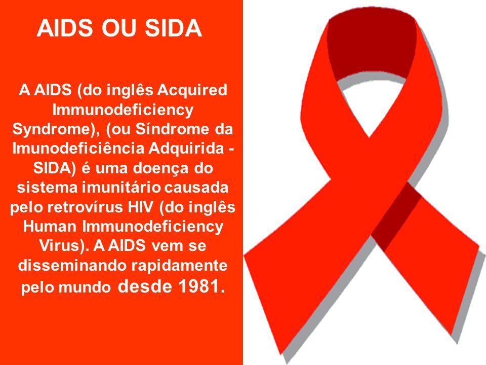 A AIDS (do inglês Acquired Immunodeficiency Syndrome), (ou Síndrome da Imunodeficiência Adquirida - SIDA) é uma doença do sistema imunitário causada pelo retrovírus HIV (do inglês Human Immunodeficiency Virus).