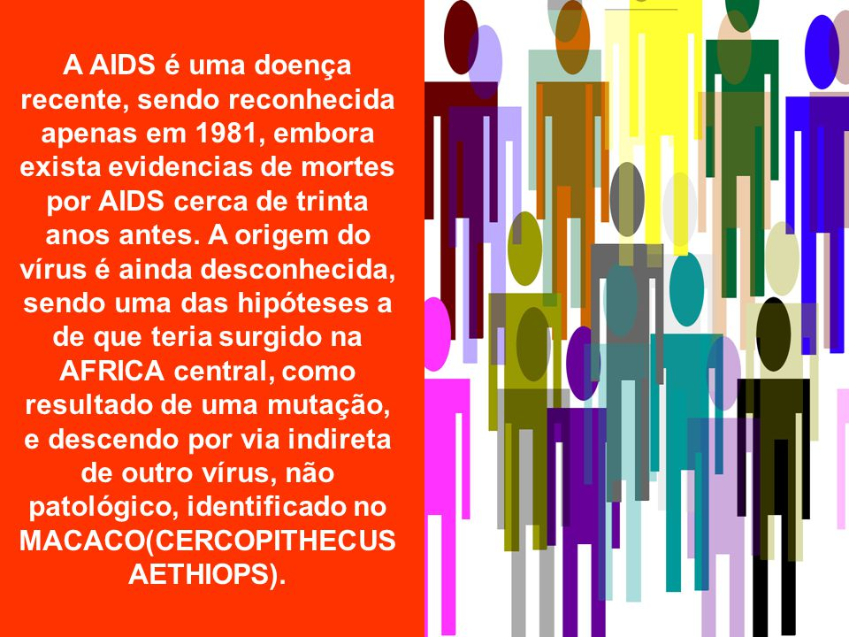 A descoberta do vírus Grande parte dos pacientes com AIDS desenvolve uma doença neuropsicológica, chamada complexo de demência aidética, que parece resultar da infecção das células do SISTEMA NERVOSO CENTRAL pelo vírus HIV.