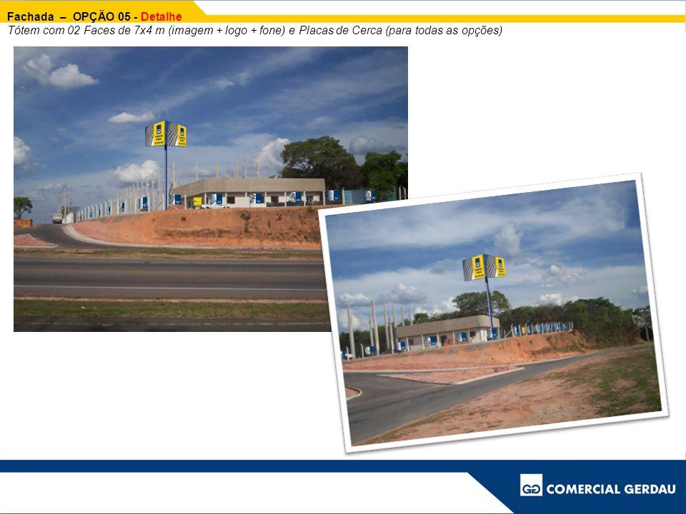 Fachada – OPÇÃO 05 - Detalhe Tótem com 02 Faces de 7x4 m (imagem + logo + fone) e Placas de Cerca (para todas as opções)