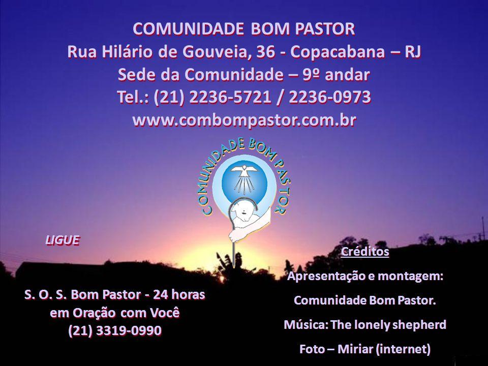 COMUNIDADE BOM PASTOR Rua Hilário de Gouveia, 36 - Copacabana – RJ Sede da Comunidade – 9º andar Tel.: (21) 2236-5721 / 2236-0973 www.combompastor.com.br COMUNIDADE BOM PASTOR Rua Hilário de Gouveia, 36 - Copacabana – RJ Sede da Comunidade – 9º andar Tel.: (21) 2236-5721 / 2236-0973 www.combompastor.com.br LIGUE S.