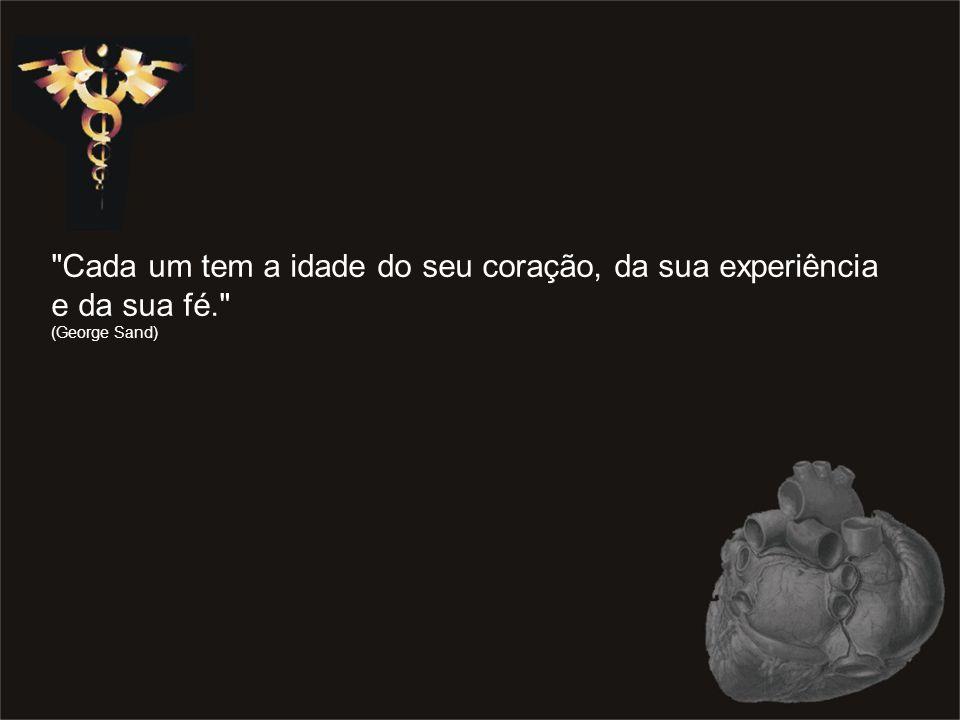 Cada um tem a idade do seu coração, da sua experiência e da sua fé. (George Sand)