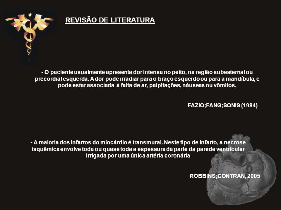REVISÃO DE LITERATURA - O paciente usualmente apresenta dor intensa no peito, na região subesternal ou precordial esquerda.