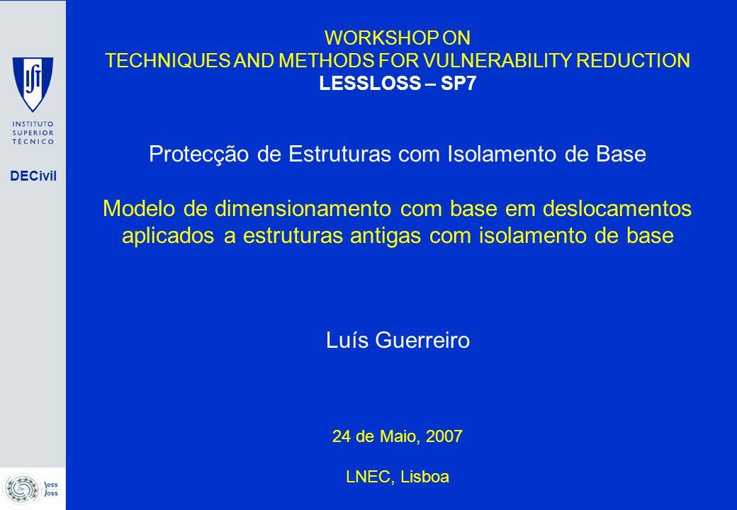 DECivil WORKSHOP ON TECHNIQUES AND METHODS FOR VULNERABILITY REDUCTION LESSLOSS – SP7 Protecção de Estruturas com Isolamento de Base Modelo de dimensi