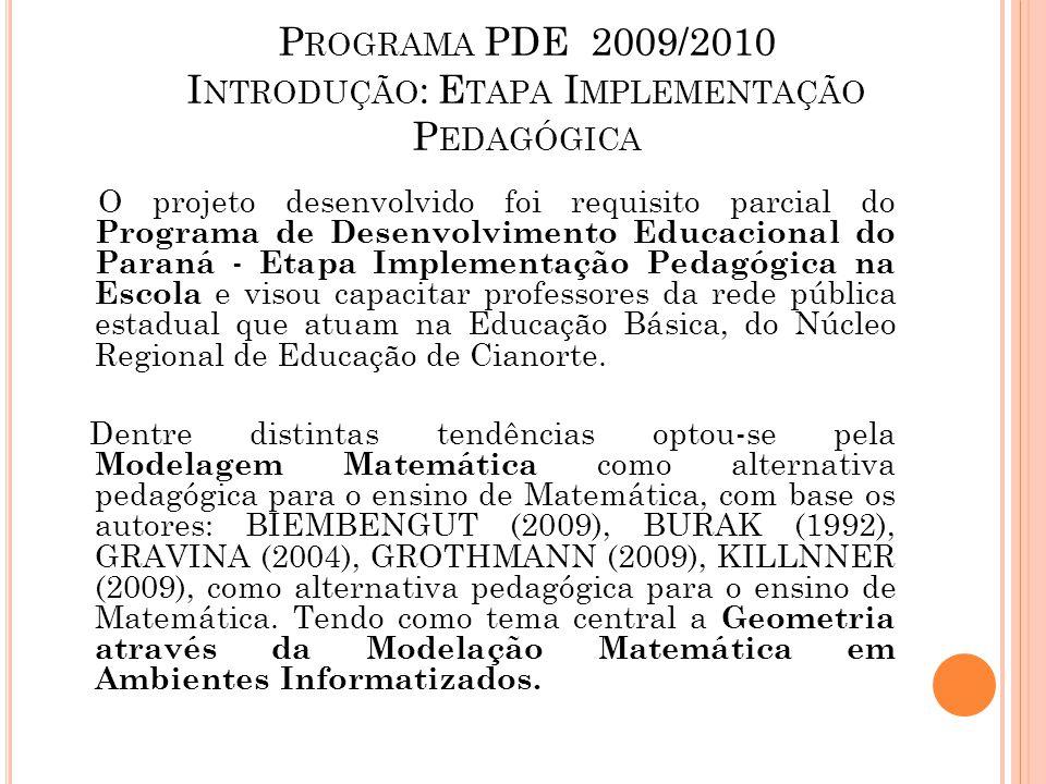 P ROGRAMA PDE 2009/2010 I NTRODUÇÃO : E TAPA I MPLEMENTAÇÃO P EDAGÓGICA O projeto desenvolvido foi requisito parcial do Programa de Desenvolvimento Educacional do Paraná - Etapa Implementação Pedagógica na Escola e visou capacitar professores da rede pública estadual que atuam na Educação Básica, do Núcleo Regional de Educação de Cianorte.