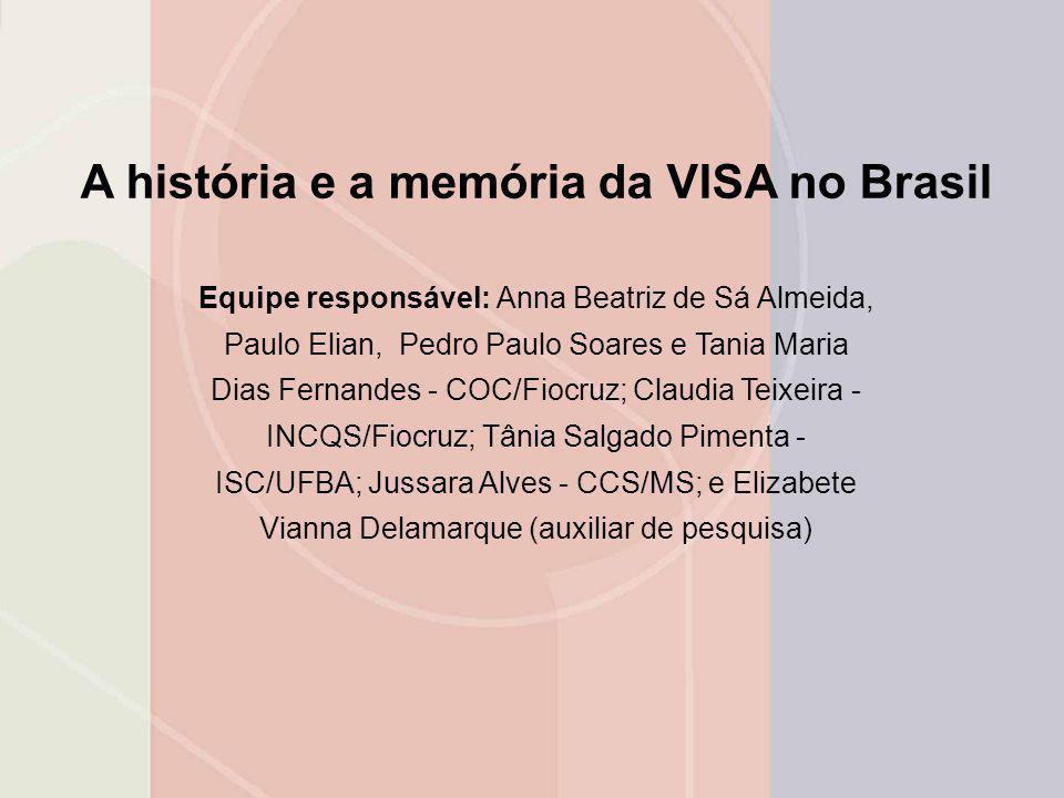 A história e a memória da VISA no Brasil Equipe responsável: Anna Beatriz de Sá Almeida, Paulo Elian, Pedro Paulo Soares e Tania Maria Dias Fernandes