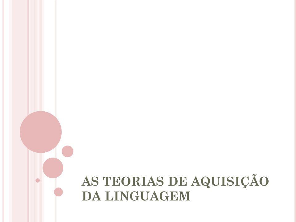 AS TEORIAS DE AQUISIÇÃO DA LINGUAGEM
